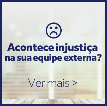 Gestão de Pessoas: acontece injustiça na sua equipe externa?